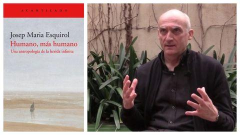 Retrato do filósofo Josep Maria Esquirol e, á esquerda, portada do seu libro «Humano, más humano».