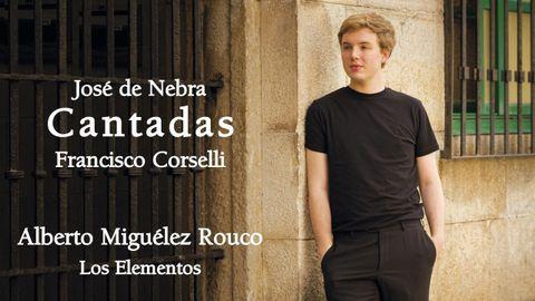 Alberto Miguélez Rouco (A Coruña, 1994) acaba de publicar un cedé de cantatas de los compositores del siglo XVIII José de Nebra y Francisco Corselli, acompañado de Los Elementos, la orquesta que fundó hace dos años en Basilea, donde reside