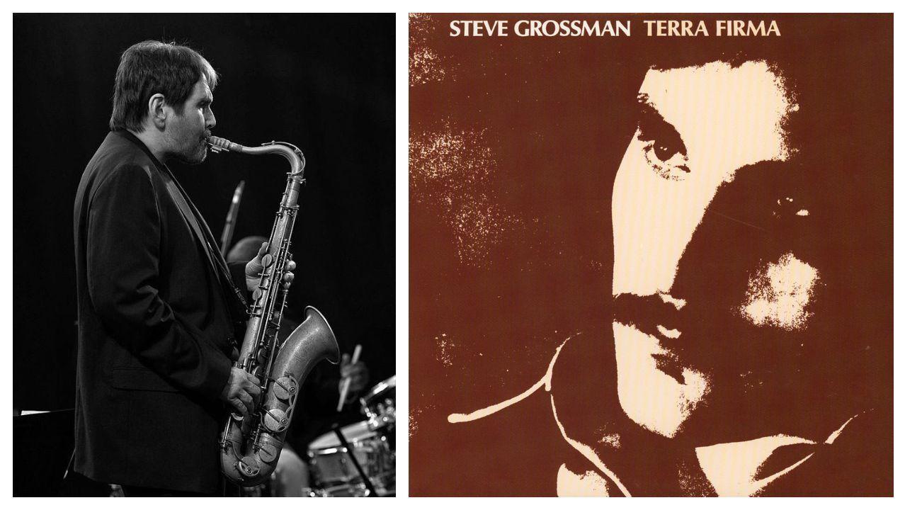 El saxofonista Steve Grossman, en pleno solo durante un concierto; a la derecha, portada de «Terra Firma», uno de sus mejores álbumes como líder